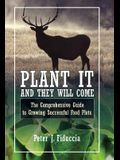 Plant It and They Will Come: The Comprehensive Guide to Growing Successful Food Plots