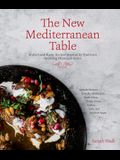 The New Mediterranean Table: Modern and Rustic Recipes Inspired by Traditions Spanning Three Continents