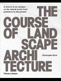 The Course of Landscape Architecture: A History of Our Designs on the Natural World, from Prehistory to the Present