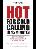 Hot For Cold Calling in 45 Minutes: How to Boost Your Success Rate on the Phone