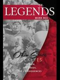 The Legends: Ohio State Buckeyes: The Men, the Deeds, the Consequences