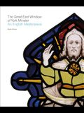 The Great East Window of York Minster: An English Masterpiece