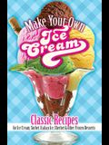 Make Your Own Ice Cream: Classic Recipes for Ice Cream, Sorbet, Italian Ice, Sherbet and Other Frozen Desserts