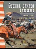 Guerra, Ganado Y Vaqueros (War, Cattle, and Cowboys) (Spanish Version) (La Historia de Texas (Texas History)): Texas Como Un Estado Joven (Texas as a