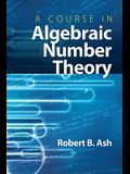A Course in Algebraic Number Theory