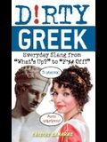 Dirty Greek: Everyday Slang from What's Up? to F*%# Off!