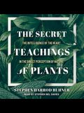 The Secret Teachings of Plants Lib/E: The Intelligence of the Heart in the Direct Perception of Nature