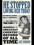 He Stopped Loving Her Today: George Jones, Billy Sherrill, and the Pretty-Much Totally True Story of the Making of the Greatest Country Record of A