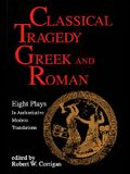 Classical Tragedy Greek and Roman: Eight Plays with Critical Essays