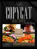 Copycat Recipes: The Perfect Cookbook with 129 Quick and Easy Recipes from Famous Restaurants You Can Make at Home