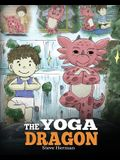 The Yoga Dragon: A Dragon Book about Yoga. Teach Your Dragon to Do Yoga. A Cute Children Story to Teach Kids the Power of Yoga to Stren