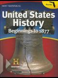 Holt McDougal United States History: Student Edition Beginnings to 1877 2013