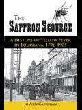 The Saffron Scourge: A History of Yellow Fever in Louisiana, 1796-1905