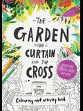 The Garden, the Curtain & the Cross Colouring & Activity Book: Colouring, Puzzles, Mazes and More