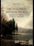 Die Halfred Sigskaldsaga.: Eine nordische Erzählung aus dem 10. Jahrhundert.