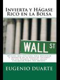 Invierta y Hágase Rico en la Bolsa: Método más efectivo para Aprender a Invertir en la Bolsa de Valores de los Estados Unidos, desde cualquier parte d