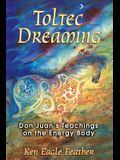 Toltec Dreaming: Don Juan's Teachings on the Energy Body