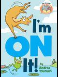 I'm on It!