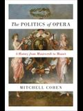 The Politics of Opera: A History from Monteverdi to Mozart