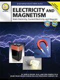 Electricity and Magnetism, Grades 6 - 12: Static Electricity, Current Electricity, and Magnets