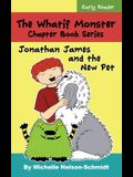 The Whatif Monster Chapter Book Series: Jonathan James and the New Pet