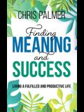 Finding Meaning and Success: Living a Fulfilled and Productive Life