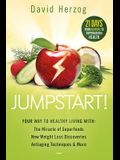 Jumpstart!: Your Way to Healthy Living With: The Miracle of Superfoods, New Weight-Loss Discoveries, Antiaging Techniques & More