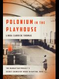 Polonium in the Playhouse: The Manhattan Project's Secret Chemistry Work in Dayton, Ohio