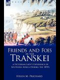 Friends and Foes in the Transkei: A Victorian Lady's Experience of Southern Africa During the 1870s