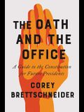 The Oath and the Office: A Guide to the Constitution for Future Presidents