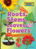 Roots, Stems, Leaves, and Flowers: Let's Investigate Plant Parts