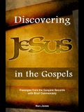 Discovering Jesus in the Gospels: Passages from the Gospel Records with Brief Commentary