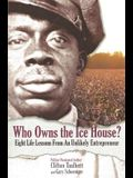 Who Owns the Ice House? Eight Life Lessons from an Unlikely Entrepreneur: Eight Life Lessons from an Unlikely Entrepreneur: Eight Life Lessons from an
