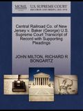 Central Railroad Co. of New Jersey V. Baker (George) U.S. Supreme Court Transcript of Record with Supporting Pleadings