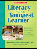 Literacy and the Youngest Learner: Best Practices for Educators of Children from Birth to 5
