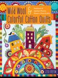 Wild Wool & Colorful Cotton Quilts: Patchwork & Appliqué Houses, Flowers, Vines & More