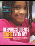 Keeping Students Safe Every Day: How to Prepare for and Respond to School Violence, Natural Disasters, and Other Hazards: How to Prepare for and Respo