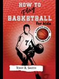How to Play Basketball for Kids: : A Complete Guide for Parents and Players (149 Pages)