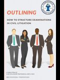 Outlining: How to structure examinations in civil litigation