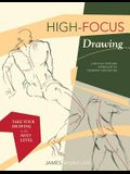 High-focus Drawing: A Revolutionary Approach to Drawing the Figure