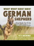 Woof! Woof! Bark! Bark! - German Shepherd Dog Book for Kids - Children's Dog Books