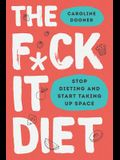 The F*ck It Diet: Eating Should Be Easy