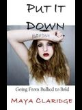 Put It Down: Going From Bullied to Bold