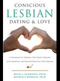 Conscious Lesbian Dating & Love: A Roadmap to Finding the Right Partner and Creating the Relationship of your Dreams