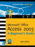 Microsoft Office Access 2003: A Beginner's Guide (Beginner's Guide)