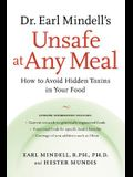Dr. Earl Mindell's Unsafe at Any Meal: How to Avoid Hidden Toxins in Your Food
