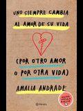 Uno Siempre Cambia Al Amor de Su Vida (Por Otro Amor O Por Otra Vida). Incluye Capatulo Nuevo.
