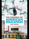 The Politics of American Education (Sociocultural, Political, and Historical Studies in Education)