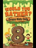 Would You Rather? Gross Kids Only - 8 Year Old Edition: Sick Scenarios for Kids Age 8