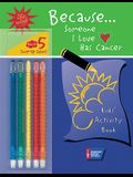 Because . . . Someone I Love Has Cancer: Kids' Activity Book [With 5 Twist-Up Color Crayons]